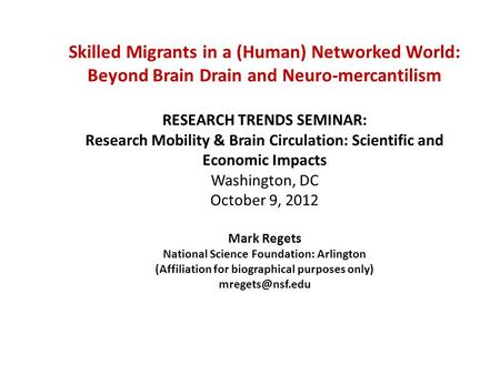 Division of Science Resources Statistics Skilled Migrants in a (Human) Networked World: Beyond Brain Drain and Neuro-mercantilism RESEARCH TRENDS SEMINAR: