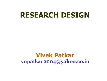 RESEARCH DESIGN Vivek Patkar