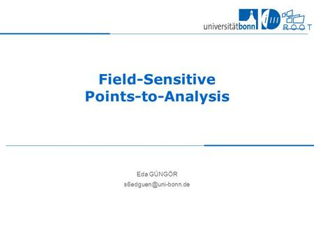 R O O T S Field-Sensitive Points-to-Analysis Eda GÜNGÖR