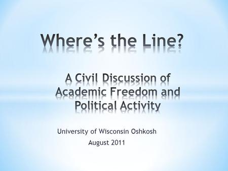 University of Wisconsin Oshkosh August 2011. Academic freedom and free speech require open, safe, civil and collegial campus environments grounded in.
