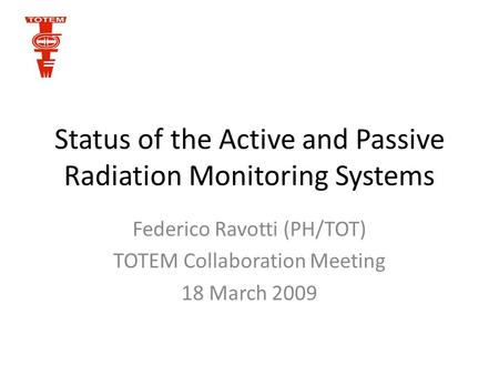 Status of the Active and Passive Radiation Monitoring Systems Federico Ravotti (PH/TOT) TOTEM Collaboration Meeting 18 March 2009.
