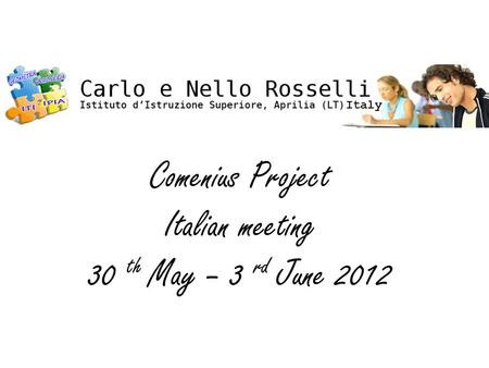 Comenius Project Italian meeting 30 th May – 3 rd June 2012 Italy.