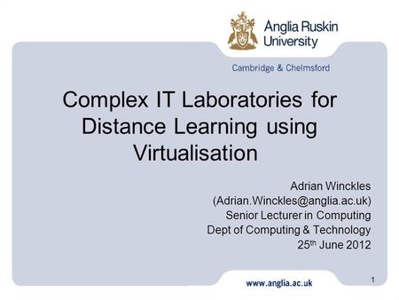 1 Complex IT Laboratories for Distance Learning using Virtualisation Adrian Winckles Senior Lecturer in Computing Dept of.