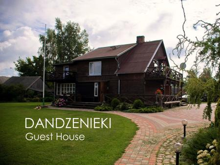 DANDZENIEKI Guest House. NO MATTER IN WHICH SEASON YOU ARE STAYING HERE, YOU WILL ALLWAYS FEEL WARM AND COUSY.