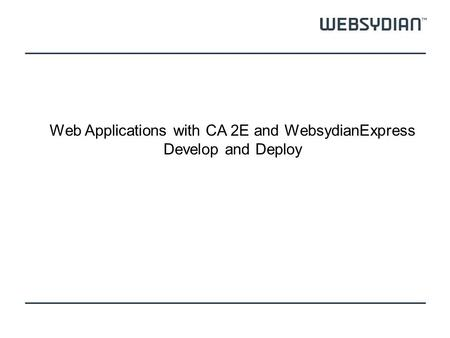 Web Applications with CA 2E and WebsydianExpress Develop and Deploy.
