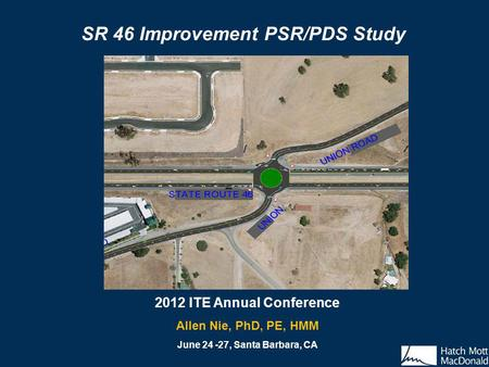 2012 ITE Annual Conference Allen Nie, PhD, PE, HMM June 24 -27, Santa Barbara, CA SR 46 Improvement PSR/PDS Study.