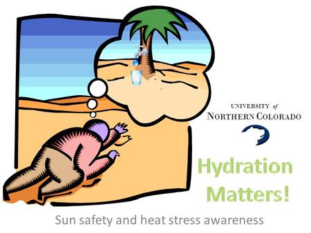 Sun safety and heat stress awareness UNIVERSITY of N ORTHERN C OLORADO.