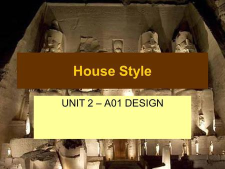 House Style UNIT 2 – A01 DESIGN. What is house style? The colours, fonts (style, size and colour) and images that you will use on your website.