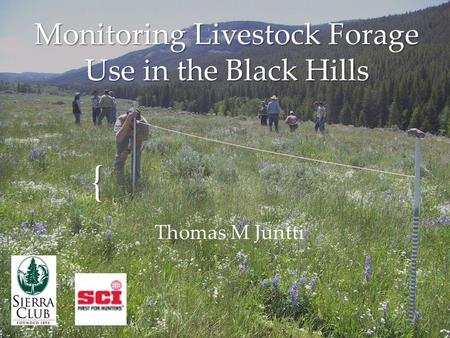 { Monitoring Livestock Forage Use in the Black Hills Thomas M Juntti.