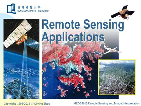 Copyright, 1998-2013 © Qiming Zhou GEOG3610 Remote Sensing and Image Interpretation Remote Sensing Applications.