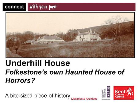 Libraries & Archives Underhill House Folkestones own Haunted House of Horrors? A bite sized piece of history.