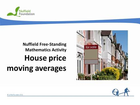 © Nuffield Foundation 2012 © Rudolf Stricker Nuffield Free-Standing Mathematics Activity House price moving averages.