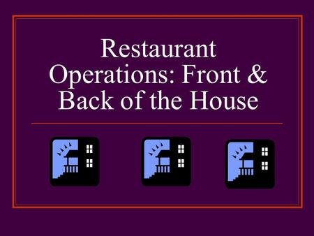 Restaurant Operations: Front & Back of the House.