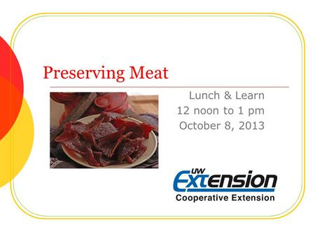 Preserving Meat Lunch & Learn 12 noon to 1 pm October 8, 2013.