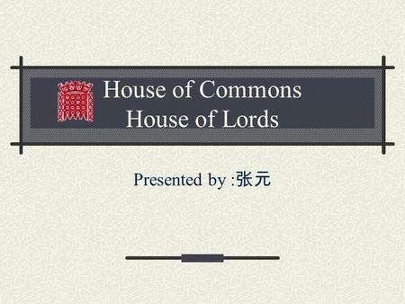 House of Commons House of Lords Presented by :. Parliament,Britain The Crown The House of Lords The House of Commons.