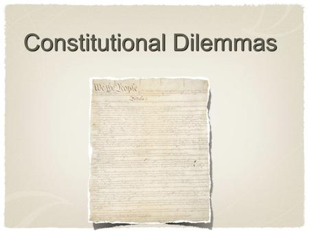 Constitutional Dilemmas. Dilemma 1 Your client wants to become president of the United States in 2008. He is now 34, and his birthday is on January 16.