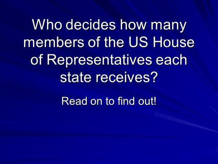 Who decides how many members of the US House of Representatives each state receives? Read on to find out!