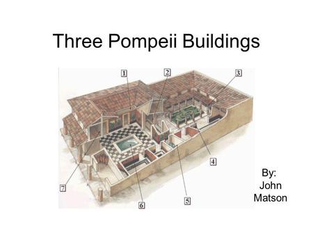 Three Pompeii Buildings By: John Matson. House of Sallust Here is one of the oldest buildings in Pompeii.