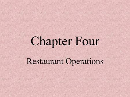 Chapter Four Restaurant Operations. This Chapter Should Help You... Identify the three main divisions of activity found in restaurant operations, and.