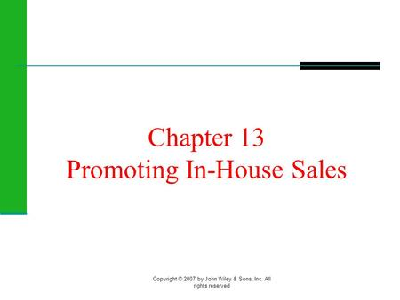 Copyright © 2007 by John Wiley & Sons, Inc. All rights reserved Chapter 13 Promoting In-House Sales.