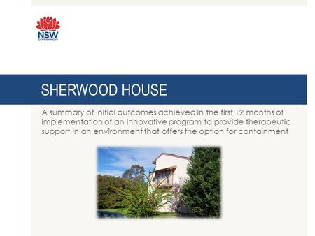 SHERWOOD HOUSE A summary of initial outcomes achieved in the first 12 months of implementation of an innovative program to provide therapeutic support.