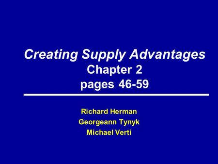 Creating Supply Advantages Chapter 2 pages 46-59 Richard Herman Georgeann Tynyk Michael Verti.