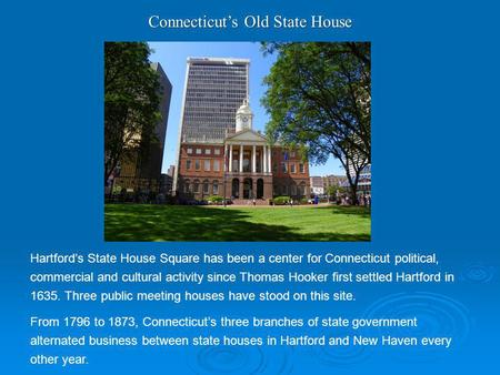 ConnecticutsOld State House Connecticuts Old State House Hartfords State House Square has been a center for Connecticut political, commercial and cultural.