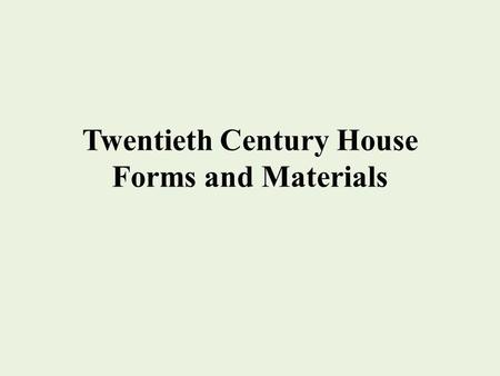 Twentieth Century House Forms and Materials. Bungalows 1890-1940 Bungalow has its roots in Stick Style, particularly as expressed in the Craftsman movement.