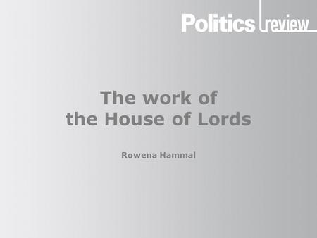 The work of the House of Lords Rowena Hammal. The work of the House of Lords Functions In the financial year 2011–2012 the House of Lords cost £108.8.