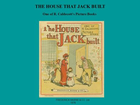 THE HOUSE THAT JACK BUILT One of R. Caldecott's Picture Books FREDERICK WARNE & CO. Ltd. 1878.