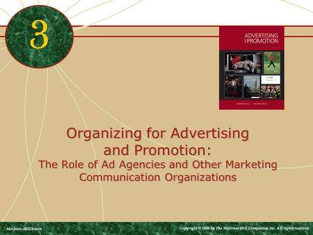 Organizing for Advertising and Promotion: The Role of Ad Agencies and Other Marketing Communication Organizations 3 McGraw-Hill/Irwin Copyright © 2009.