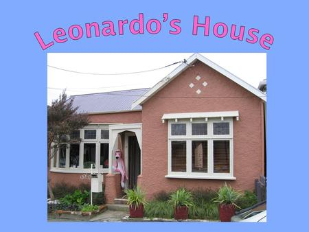 This is Leonardo's house. He lives in an old house in Wellington with all his friends.