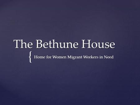 { The Bethune House Home for Women Migrant Workers in Need.