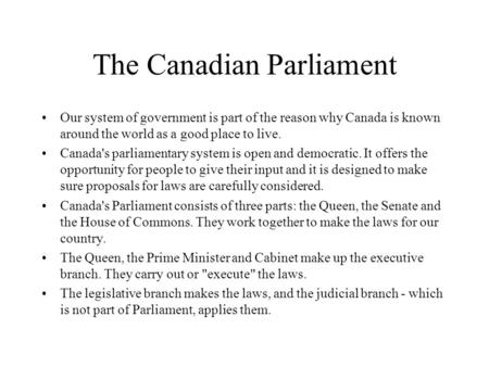 The Canadian Parliament Our system of government is part of the reason why Canada is known around the world as a good place to live. Canada's parliamentary.