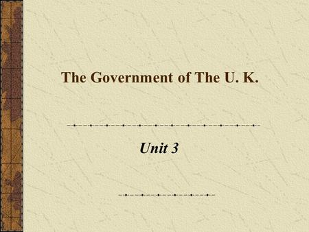 The Government of The U. K. Unit 3 Contents: 1. A brief introduction 2. Monarchy 3. The Parliament 4. the Prime Minister and Cabinet 5. The British Government.