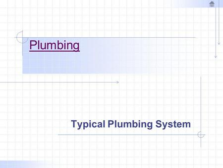 Plumbing Typical Plumbing System. Introduction The residential plumbing system is often taken for granted, but it is an important part of the structure.