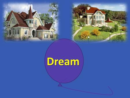 Dream. My Dream House The topic of our lesson Phonetic drills [w]-window,