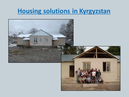 Housing solutions in Kyrgyzstan. Finishing half- built houses After the fall of the Soviet Union government funding for housing and families dropped dramatically.
