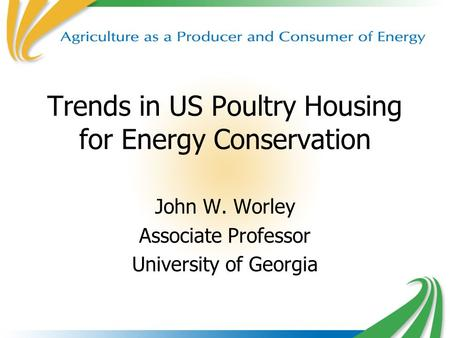 1 Trends in US Poultry Housing for Energy Conservation John W. Worley Associate Professor University of Georgia.