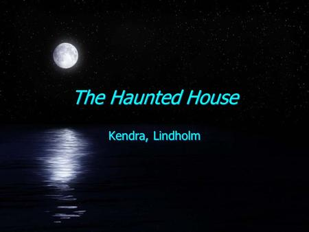 The Haunted House Kendra, Lindholm Matt and Amy Once upon a time there were two kids. Their names were Matt and Amy. They were both 11 years old. But.