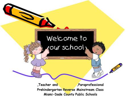 , Teacher and,Paraprofessional Prekindergarten Reverse Mainstream Class Miami-Dade County Public Schools.