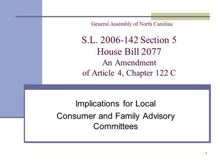 1 General Assembly of North Carolina S.L. 2006-142 Section 5 House Bill 2077 An Amendment of Article 4, Chapter 122 C Implications for Local Consumer and.