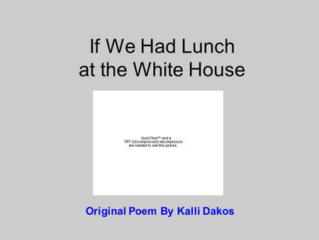 If We Had Lunch at the White House Original Poem By Kalli Dakos.