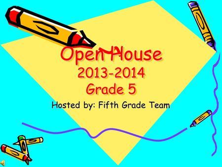Open House 2013-2014 Grade 5 Hosted by: Fifth Grade Team.