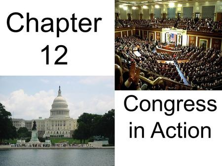 Chapter 12 Congress in Action Section 1 Congress Organizes.