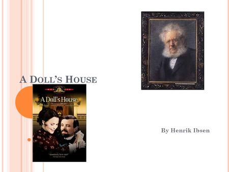 A D OLL S H OUSE By Henrik Ibsen. A D OLL S H OUSE S OME F ACTS : Published in 1879 Norwegian title: Et dukkehjem Title can be also read as a dollhouse.