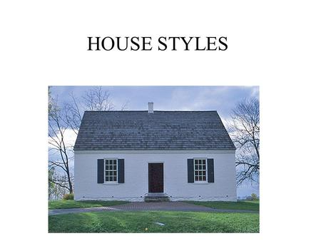 HOUSE STYLES.