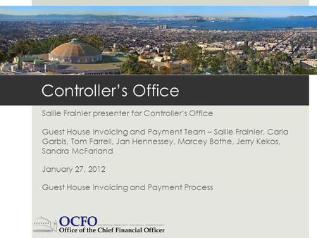 Controllers Office Sallie Frainier presenter for Controllers Office Guest House Invoicing and Payment Team – Sallie Frainier, Carla Garbis, Tom Farrell,