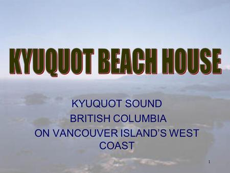 1 KYUQUOT SOUND BRITISH COLUMBIA ON VANCOUVER ISLANDS WEST COAST.