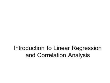 Introduction to Linear Regression and Correlation Analysis.